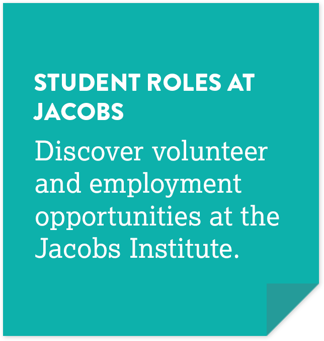 Student roles at Jacobs: Discover volunteer and employment opportunities at the Jacobs Institute.