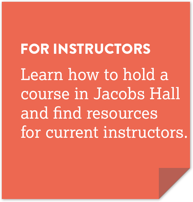 For instructors: Learn how to hold a course in Jacobs Hall and find resources for current instructors.
